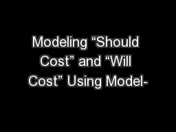 "Modeling ""Should Cost"" and ""Will Cost"" Using Model-"