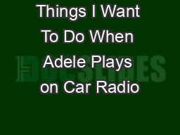 Things I Want To Do When Adele Plays on Car Radio