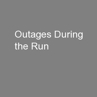 Outages During the Run