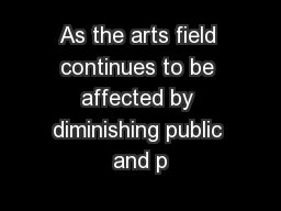 As the arts field continues to be affected by diminishing public and p