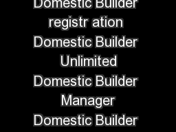 Build Bette ister Domes tic Builder There are three classes of Domestic Builder registr ation Domestic Builder  Unlimited Domestic Builder  Manager Domestic Builder  Limited Each class has specific r