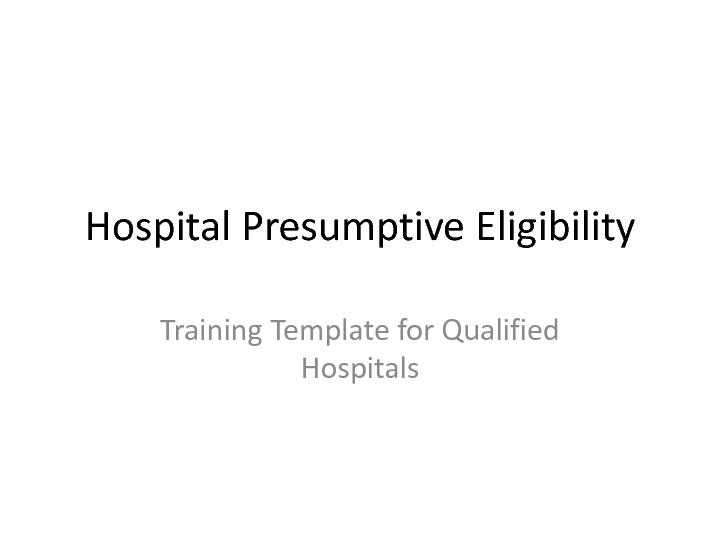 Hospital Presumptive EligibilityTraining Template for Qualified Hospit