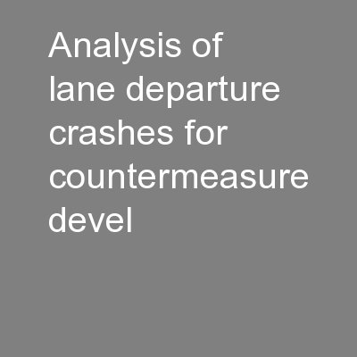 Analysis of lane departure crashes for countermeasure devel