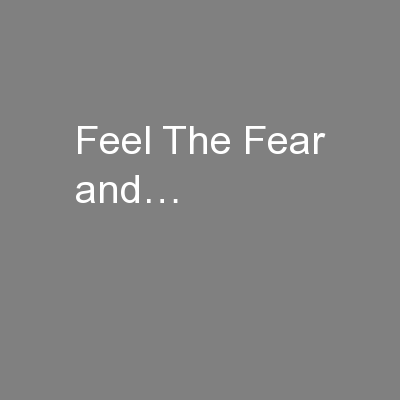 Feel The Fear and… PowerPoint PPT Presentation