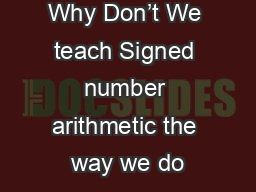 Why Don't We teach Signed number arithmetic the way we do