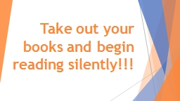 Take out your books and begin reading silently!!!
