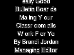 eally Good Bulletin Boar ds eally Good Bulletin Boar ds eally Good Bulletin Boar ds Ma ing Y our Classr oom alls W ork F or Yo By Brandi Jordan Managing Editor Of The T eachers Lounge A Really Good S
