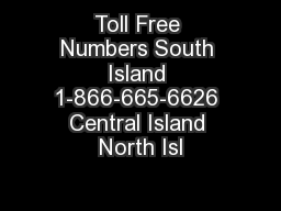 Toll Free Numbers South Island 1-866-665-6626 Central Island North Isl