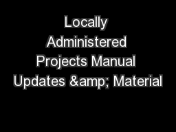 Locally Administered Projects Manual Updates & Material