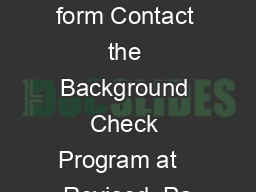 Questions about this form Contact the Background Check Program at   Revised  Pa