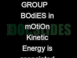 A Member of the GANTRY GROUP    BOdiES in mOtiOn Kinetic Energy is associated with a body in motion