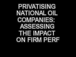 PRIVATISING NATIONAL OIL COMPANIES:  ASSESSING THE IMPACT ON FIRM PERF