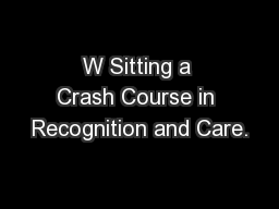 W Sitting a Crash Course in Recognition and Care.