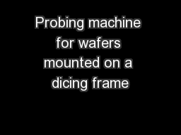 Probing machine for wafers mounted on a dicing frame