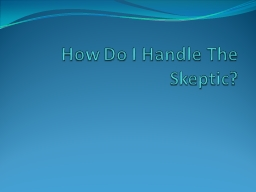 How Do I Handle The Skeptic?