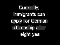 Currently, immigrants can apply for German citizenship after eight yea