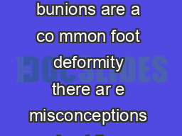 BUNIONS en though bunions are a co mmon foot deformity there ar e misconceptions about them