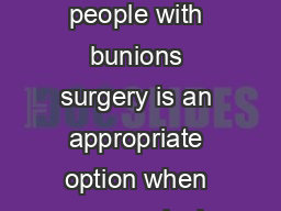 PERIOPERATIVE PATIENT EDUCATION For many people with bunions surgery is an appropriate option when nonsurgical treatments have failed to provide adequate pain relief