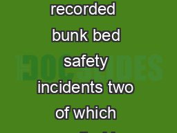 Safety Tips In the  Scouting year alone Scouts Canada recorded  bunk bed safety incidents two of which resulted in signicant injuries to Scouting youth