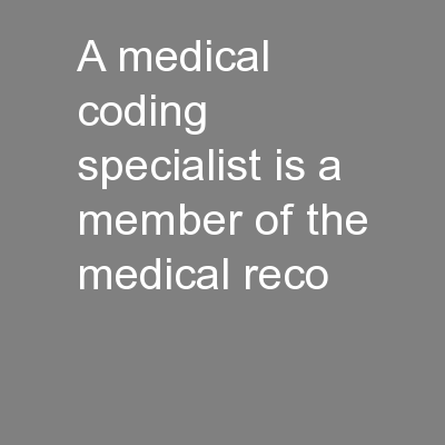 A medical coding specialist is a member of the medical reco PowerPoint PPT Presentation
