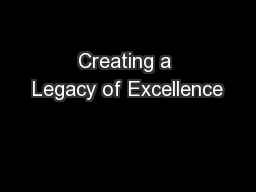 Creating a Legacy of Excellence PowerPoint PPT Presentation
