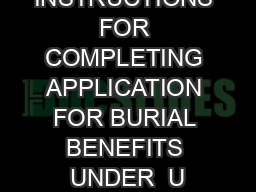 INSTRUCTIONS FOR COMPLETING APPLICATION FOR BURIAL BENEFITS UNDER  U
