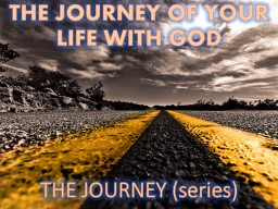 THE JOURNEY OF YOUR LIFE WITH GOD