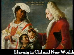 Slavery in Old and New Worlds PowerPoint PPT Presentation