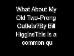 What About My Old Two-Prong Outlets?By Bill HigginsThis is a common qu