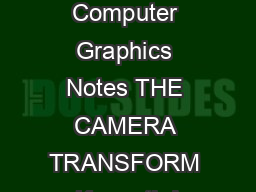 OnLine Computer Graphics Notes THE CAMERA TRANSFORM Kenneth I
