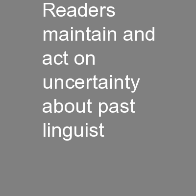 Readers maintain and act on uncertainty about past linguist
