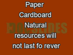 Paper  Cardboard Natural resources will not last fo rever