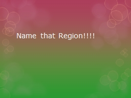 Name that Region!!!! PowerPoint PPT Presentation