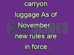 Changes for passengers new rules for carryon luggage As of November   new rules are in force regarding is permitted as carryon luggage