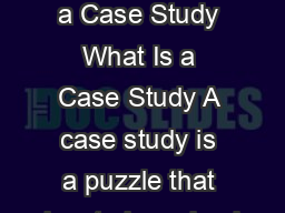 How to Write a Case Study What Is a Case Study A case study is a puzzle that has to be solved
