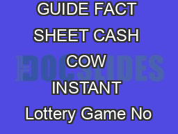 PLAYERS GUIDE FACT SHEET CASH COW INSTANT Lottery Game No