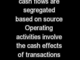 Cash Flows   CASH FLOW STATEMENT On the statement cash flows are segregated based on source Operating activities involve the cash effects of transactions that enter into the determination of net inco