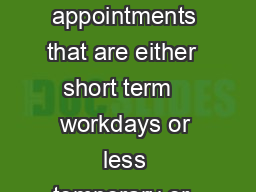 Temporary or Casual Appointments Temporary or Casual non academic appointments that are either  short term   workdays or less temporary or  characterized by schedules that are variable intermittent o