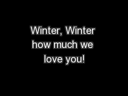 Winter, Winter how much we love you!