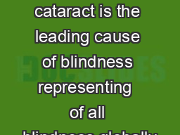 Agerelated cataract is the leading cause of blindness representing  of all blindness globally