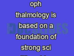 he clinical practice of oph thalmology is based on a foundation of strong sci entific evidence