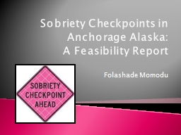 Sobriety Checkpoints in Anchorage Alaska PowerPoint PPT Presentation