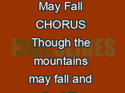 Though the Mountains May Fall CHORUS Though the mountains may fall and the hills