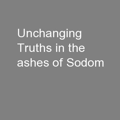 Unchanging Truths in the ashes of Sodom