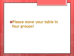 Please move your table in four groups!