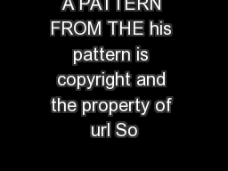 A PATTERN FROM THE his pattern is copyright and the property of url So