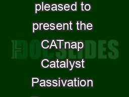 CATnap TM Catalyst Passivation Process An Alternative to Inert Entry  Cat Tech is pleased to present the CATnap Catalyst Passivation Process  an exclusive patented technique for unloading catalysts f