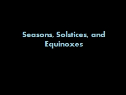 Seasons, Solstices, and Equinoxes