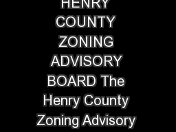 Zoning Advisory Board August   Page  of  MINUTES HENRY COUNTY ZONING ADVISORY BOARD The Henry County Zoning Advisory Board held a P ublic Meeting with a Work Session at  p