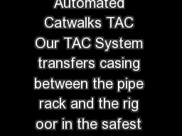 TESCO AUTOMATED CATWALKS TAC  TESCO Automated Catwalks TAC Our TAC System transfers casing between the pipe rack and the rig oor in the safest and most controlled manner possible